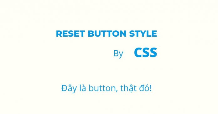 Reset Button style về mặc định bằng CSS