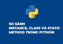 So sánh sự khác nhau giữa Instance, Static, Class method trong Python