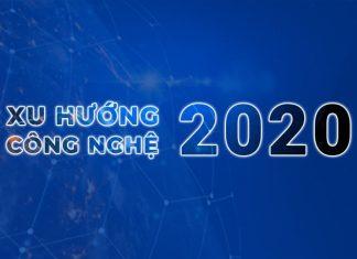 Xu hướng công nghệ năm 2020