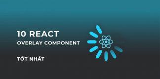 10 React Overlay component tốt nhất